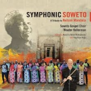 Symphonic Soweto: A Tribute To Nelson Mandela (feat. KwaZulu-Natal Philharmonic and Angélique Kidjo) BY Soweto Gospel Choir X Wouter Kellerman